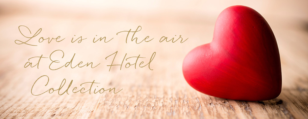 Love is in the air at Eden Hotel Collection